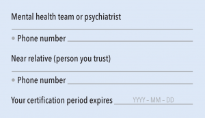 "Back of card. Text says ""Mental health team or psychiatrist"" with a space for filling out a name, ""Phone number"" with a space for filling out the psychiatrist or mental health team's phone number. ""Near relative (person you trust)"" with a space for filling out a name, ""Phone number,"" with a space for filling out the near relative's phone number. ""Your certification period expires"" with a place to fill out the date the certification expires."