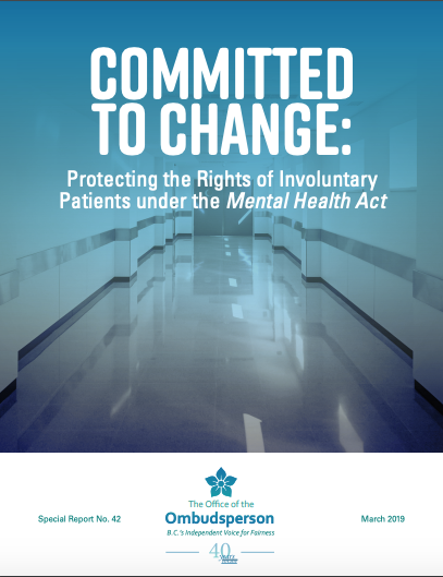"Cover of the Ombudsperson's report ""Committed to Change: Protecting the Rights of Involuntary Patients under the Mental Health Act"" showing the title superimposed on a photo of a long hospital corridor."